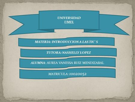 MATERIA: INTRODUCCION A LAS TIC`S TUTORA: NASHELLY LOPEZ