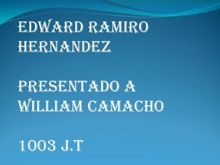 EDWARD RAMIRO HERNANDEZ PRESENTADO A WILLIAM CAMACHO 1003 J.T.