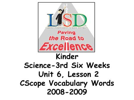 Kinder Science-3rd Six Weeks Unit 6, Lesson 2 CScope Vocabulary Words 2008-2009.