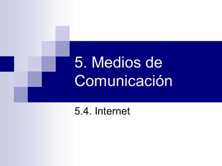 5. Medios de Comunicación 5.4. Internet. Historia de Internet La Advanced Research Projects Agency NETwork (ARPANET) es la predecesora de Internet: 
