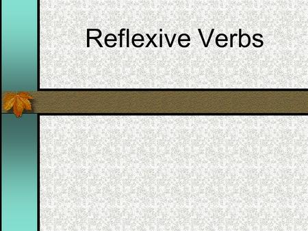 Reflexive Verbs Reflexive verbs are used to for actions we do to ourselves Lavarse – to wash (oneself) Afeitarse – to shave (oneself) Ducharse – to shower.