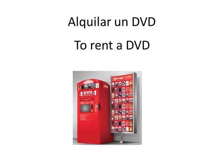 Alquilar un DVD To rent a DVD. Andar en patineta To skateboard.
