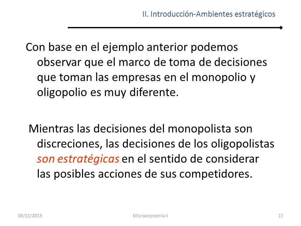 16 Las decisiones estratégicas siempre han existido en las empresas, pero a partir del nacimiento de la Teoría de Juegos se ha formalizado su estudio en la ciencia económica y la teoría de los negocios.