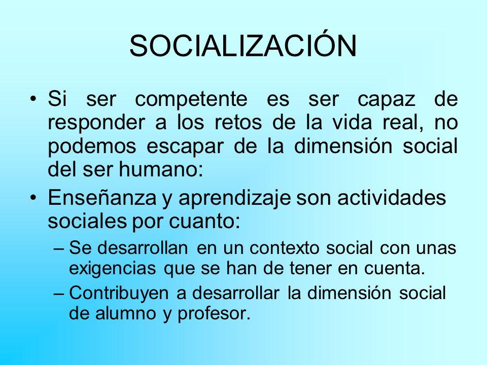 SOCIALIZACIÓN Lo social debe ser un contenido y un recurso metodológico fundamental en el proceso didáctico si queremos actuar competentemente ante la vida real.