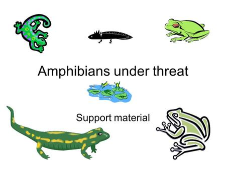 Amphibians under threat Support material. Distribution and threat Global diversity of amphibian species