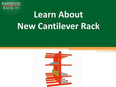 Learn About New Cantilever Rack. Nowadays storage business has a trend of changing storage technologies. Warehouse Rack analyzes all new technologies.
