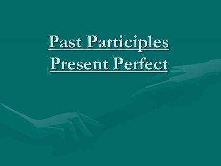 Past Participles Present Perfect. What is a past participle? A past participle may beA past participle may be – An adjective a closed doora closed door.