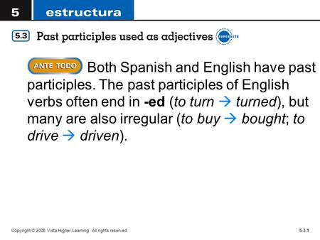 Copyright © 2008 Vista Higher Learning. All rights reserved.5.3-1  Both Spanish and English have past participles. The past participles of English verbs.