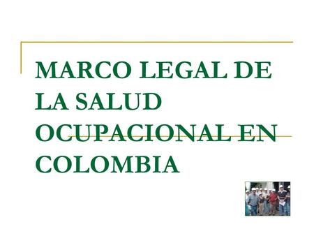 MARCO LEGAL DE LA SALUD OCUPACIONAL EN COLOMBIA