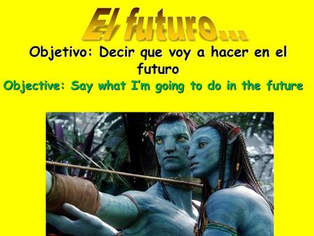 Objetivo: Decir que voy a hacer en el futuro Objective: Say what I'm going to do in the future.