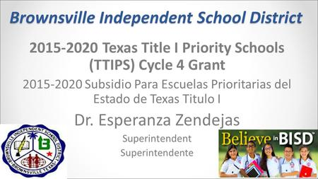 Brownsville Independent School District 2015-2020 Texas Title I Priority Schools (TTIPS) Cycle 4 Grant 2015-2020 Subsidio Para Escuelas Prioritarias del.