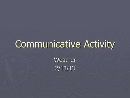 Communicative Activity Weather2/13/13. Vamos a Viajar. ¿Dónde vamos?