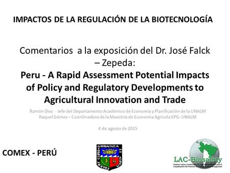 Comentarios a la exposición del Dr. José Falck – Zepeda: Peru - A Rapid Assessment Potential Impacts of Policy and Regulatory Developments to Agricultural.