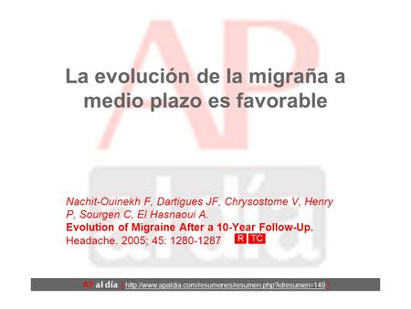 La evolución de la migraña a medio plazo es favorable Nachit-Ouinekh F, Dartigues JF, Chrysostome V, Henry P, Sourgen C, El Hasnaoui A. Evolution of Migraine.