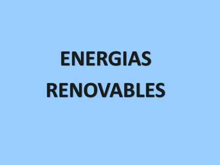 ENERGIAS RENOVABLES.