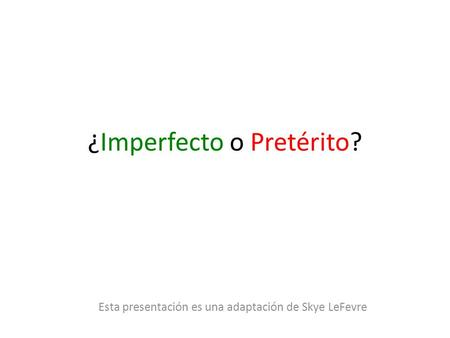 ¿Imperfecto o Pretérito?