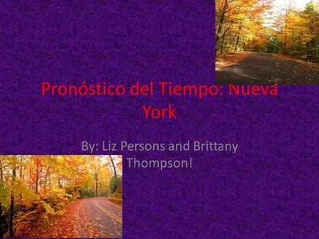 Pronóstico del Tiempo: Nueva York By: Liz Persons and Brittany Thompson!