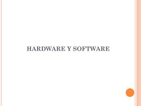 HARDWARE Y SOFTWARE. SOFTWARE  Definición  En que se divide el Software  Avances del Software.