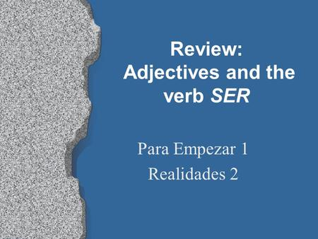 Review: Adjectives and the verb SER Para Empezar 1 Realidades 2.