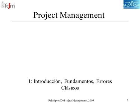 Principios De Project Management, 2006 1 Project Management 1: Introducción, Fundamentos, Errores Clásicos.