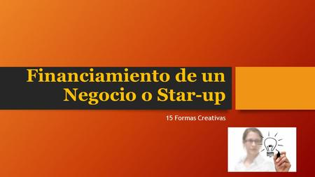Financiamiento de un Negocio o Star-up 15 Formas Creativas.