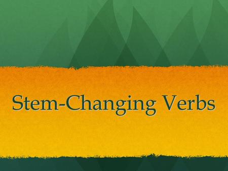 Stem-Changing Verbs. Review: The Parts of a Verb Every verb has two parts: 1. 1.the stem 2. 2.the ending Ex: hablar infinitive -ar ….. ending habl …..