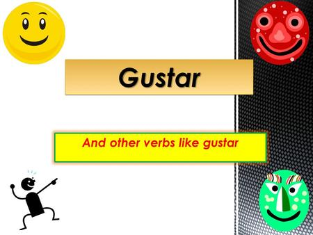 And other verbs like gustar GustarGustar. Verbo Gustar (To be pleasing to ) Remember that the verb GUSTAR is not used like other verbs. You don't conjugate.