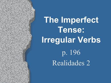 The Imperfect Tense: Irregular Verbs p. 196 Realidades 2.