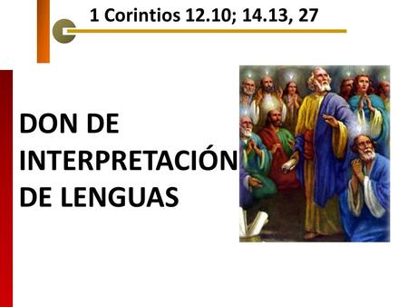 DON DE INTERPRETACIÓN DE LENGUAS 1 Corintios 12.10; 14.13, 27.