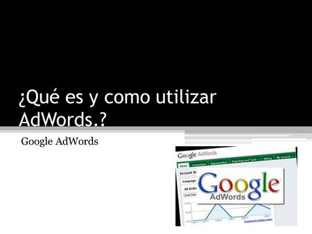 ¿Qué es y como utilizar AdWords.? Google AdWords.