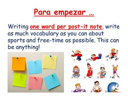 Para empezar … Writing one word per post-it note, write as much vocabulary as you can about sports and free-time as possible. This can be anything!