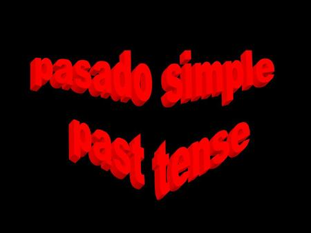 Pasado simple past tense.