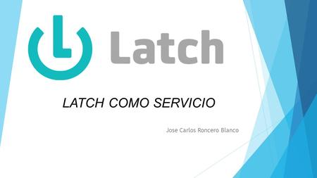 Jose Carlos Roncero Blanco LATCH COMO SERVICIO. CONTENIDO  OBJETIVOS  CLOUD COMPUTING  ¿QUÉ ES LATCH?  CASOS EN LOS QUE IMPLEMENTAR LATCH  COMPARATIVA.