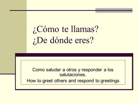 ¿Cómo te llamas? ¿De dónde eres? Como saludar a otros y responder a los salutaciones. How to greet others and respond to greetings.