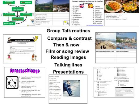 Group Talk routines Compare & contrast Film or song review Reading Images Talking lines Then & now Presentations.