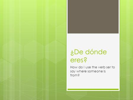 ¿De dónde eres? How do I use the verb ser to say where someone is from?