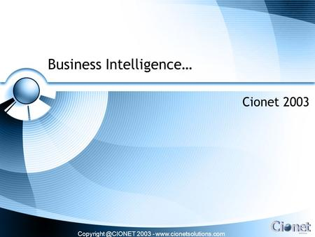 2003 -  Business Intelligence… Cionet 2003.
