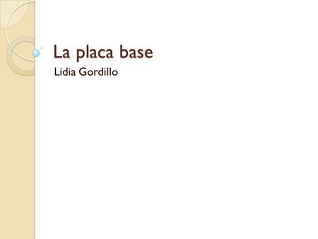 La placa base Lidia Gordillo.