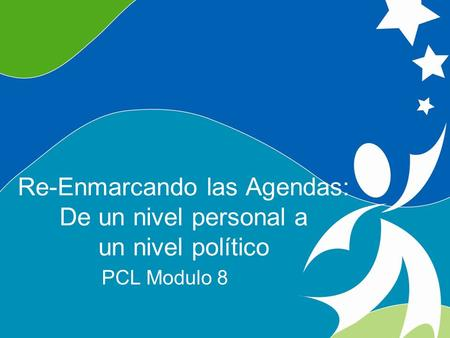 1 Re-framing Agendas ©2008, University of Vermont and PACER Center Re-Enmarcando las Agendas: De un nivel personal a un nivel político PCL Modulo 8.
