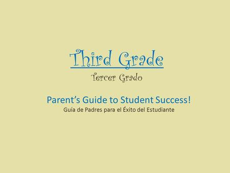 Third Grade Tercer Grado Parents Guide to Student Success! Guía de Padres para el Éxito del Estudiante.