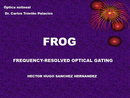 FROG FREQUENCY-RESOLVED OPTICAL GATING Óptica nolineal