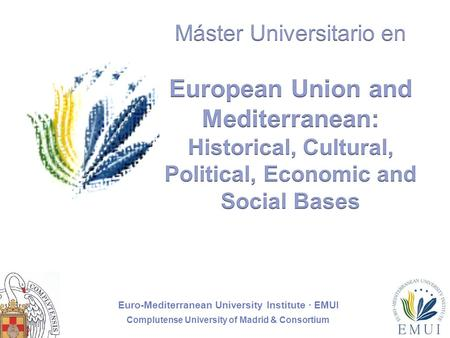 Euro-Mediterranean University Institute · EMUI Complutense University of Madrid & Consortium 1.