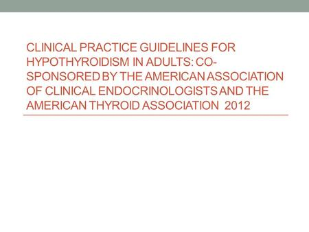 CLINICAL PRACTICE GUIDELINES FOR HYPOTHYROIDISM IN ADULTS: CO- SPONSORED BY THE AMERICAN ASSOCIATION OF CLINICAL ENDOCRINOLOGISTS AND THE AMERICAN THYROID.