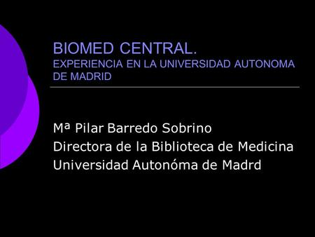 BIOMED CENTRAL. EXPERIENCIA EN LA UNIVERSIDAD AUTONOMA DE MADRID