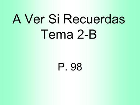 A Ver Si Recuerdas Tema 2-B P. 98 ¿Qué vas a hacer? What are you going to do?