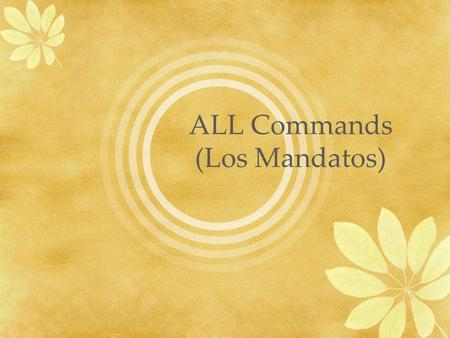 ALL Commands (Los Mandatos). I command you to… Affirmative Tus.