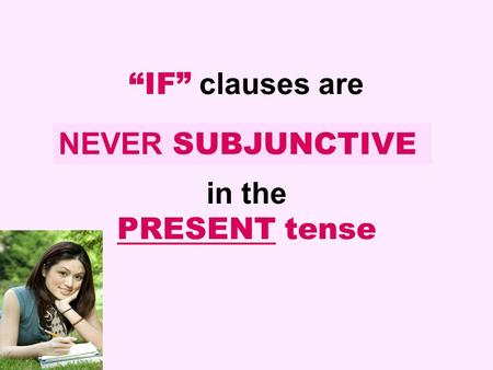 """IF"" clauses are in the PRESENT tense"