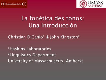 La fonética des tonos: Una introducción Christian DiCanio 1 & John Kingston 2 1 Haskins Laboratories 2 Linguistics Department University of Massachusetts,