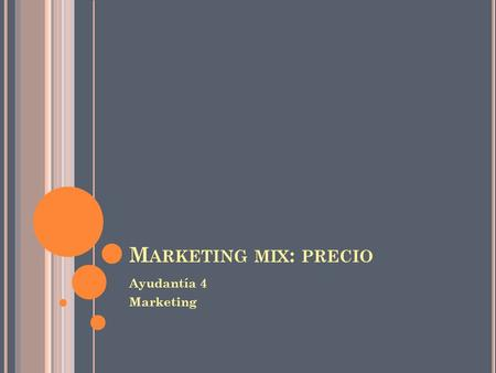 Marketing mix: precio Ayudantía 4 Marketing.