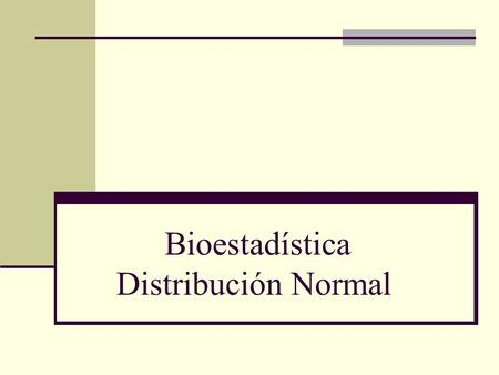 Bioestadística Distribución Normal